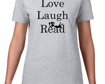 Love Laugh Read, reading shirt, reading gift, gift for her, book lover, bookworm, bookworm shirt, book Christmas gift, book birthday gift