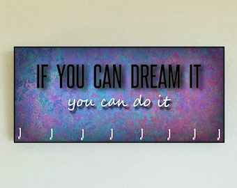 "Race Medal Holder /  Race Medal Hanger ""If You Can Dream It You Can Do It""  Wall Mounted Wood Medal Organizer. CUSTOMIZATION Available"