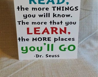 The More That You Read, The More things You will Know. The More that You Learn, the more Places You'll Go, Dr. Seuss, Reading quote, sign