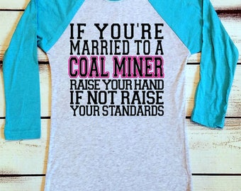 Coal Miner Wife, If You're Married to a Coal Miner Raise Your Hand - If Not Raise Your Standards, Coal Mine Wife Shirt, Coal Miner Shirts
