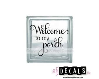 Welcome to my porch - Home and Family Vinyl Lettering for Glass Blocks - Craft Decals