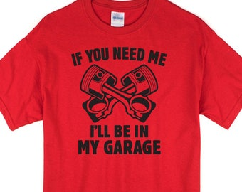 If You Need Me I'll Be In My Garage T-shirt. Car enthusiast, hot rodder, mechanic's Tee.