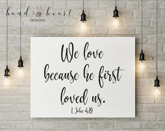 Farmhouse style We love because he first loved us printable,farmhouse decor,5x7,8x10,11x14,Quotes,scripture wall art, home decor print