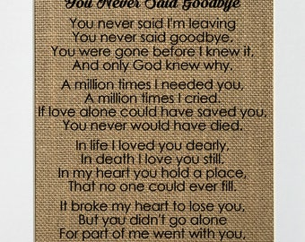 You Never Said Goodbye - BURLAP SIGN 5x7 8x10 - Rustic Vintage/Home Decor/Memorial/Love House Sign