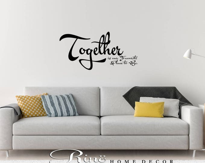Together is My Favorite Place to Be - Wall Art Decal Vinyl Bedroom Wall Decal - Bedroom Decor - Family Decals - Dining room Wall Decor