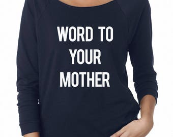 Word To Your Mother Sweatshirt Quote Sweatshirt Funny Sweatshirt Off Shoulder Sweatshirt Teen Sweatshirt Women Sweatshirt Ladies Gifts Funny
