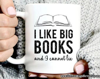 Funny Coffee Mugs | I Like Big Books and I Cannot Lie | Coffee Mug Gift | Book Lover Gift | Coffee Mugs Never Lie | Gift for Her