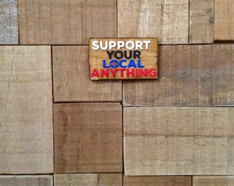 Support Your Local Anything Hat Pin