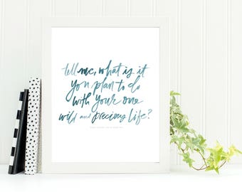 "Printable Brush Lettered 8x10"" Mary Oliver Print - ""tell me, what is it you plan to do with your one precious and wild life?"""