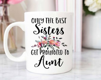 Only the Best Sisters Get Promoted to Aunt Mug   New Aunt Gift - New Aunt   Customizable   Fun & Inspirational Mugs - Coffee and Tea Mugs