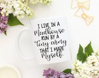 I Live In A Madhouse Run By A Tiny Army That I Made Myself, Parent Coffee Mug, Coffee Mug for Mom, Funny Mugs, Momlife, Tired Mom, Mom Mugs