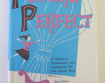 Future Perfect, A Guide to Personality and Popularity for the Junior Miss, Bernice Bryant, 1957, Vintage 1950s Guide to Teen Etiquette