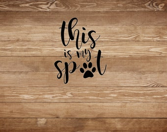 This Is My Spot, Doggy pet print, vinyl decal/sticker ,Puppy , Dog