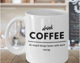 DRINK COFFEE - Funny Mugs for Women - Cute Mug with Sayings - Funny Coffee Mugs for Men - Christmas Present for Dad - Boyfriend Present