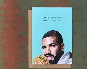 Drake // Let's Taco Bout Real Tings Eh // Greeting Card, Tacos, Food, OVO Sound, Hotline Bling, One Dance, Real Talk, Rapper, Hip Hop, Music