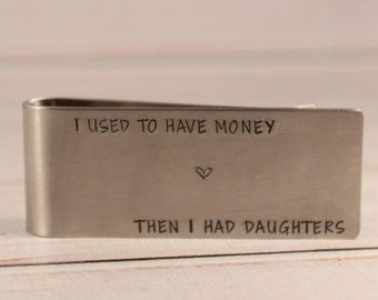 I used to have money then I had daughters - Hand Stamped Money Clip - Dad money clip - gifts for dad -