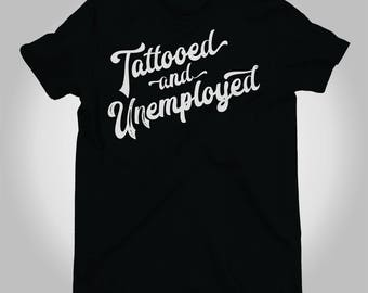 Tattooed and Unemployed T-Shirt