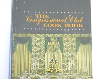 The Congressional Club Cook Book: Favorite National and International Recipes, 1970, Eighth Edition, Vintage Washington, DC Cookbook