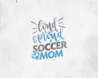 "SVG ""Loud & Proud Soccer Mom"" Cricut Silhouette Quote - pdf png svg dxf Quote - Mother Mama Mom,  Soccer Ball SVG cut file for silhouette"