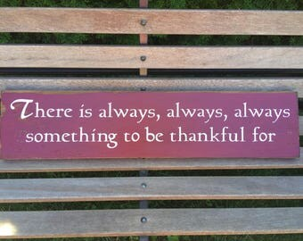 There is always, always, always something to be thankful for... Rustic Wood Sign
