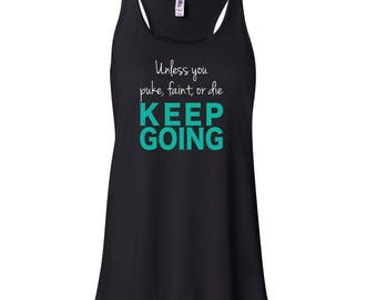 Unless you puke, faint, or die KEEP GOING Flowy Tank Top - Workout Tank Top - Flowy Exercise Tank Top