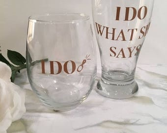 I Do Wine Glass/ I Do What She Says Beer Stein