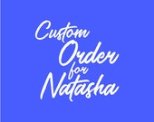 Custom order for Natasha