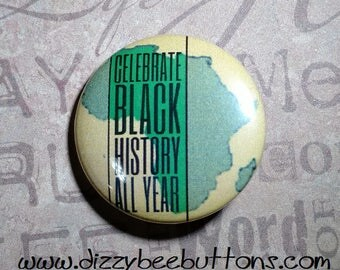 Celebrate Black History All Year - Pinback Button - Magnet - Keychain - Civil Rights