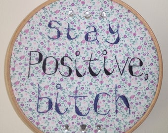 Stay Positive B!tch Embroidery Hoop
