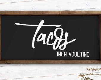 Tacos Then Adulting|Wood Sign