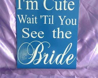 If You Think I'm Cute You Should See The Bride wedding sign ~ funny wedding sign ~ ring bearor sign ~ flower girl sign