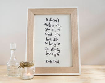Somebody Loves You - Roald Dahl // Hand Lettered A4 Print // Hand Lettering Quote Print // Wise Words Wall Art