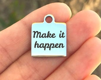 Motivational Stainless Steel Charm - Make It Happen - Laser Engraved - Silver Square - 16mm x 20mm - Quantity Options - F4L352