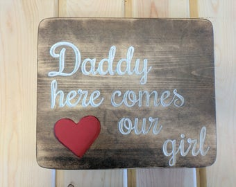 "Carved ""Daddy Here Comes Our Girl: Sign, Rustic Wedding"