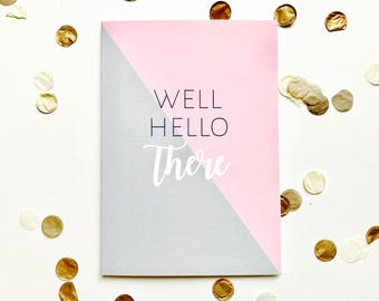 Well hello there greeting card, hello, note card, friendship, typography