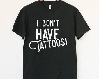 I don't have TATTOOS - Funny Tattoo T-shirt for Tattoo Lovers!  Best Tattoo Tee