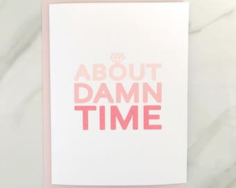 ABOUT DAMN TIME Engagement Card, Congratulations Card, Engaged Card, Engagement Ring Card, Blush Envelope, Blank Inside