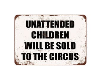 """Unattended Children Will Be Sold To The Circus - Vintage Look 9"""" X 12"""" Metal Sign"""