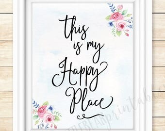 this is my happy place, printable quote, instant download, gift for new homeowner, instant download, gift for self, with or without flowers