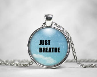 Just Breathe, 25mm Silver Pendant, Gifts For Her, Words of Wisdom, Quote Pendant, Inspirational Quote