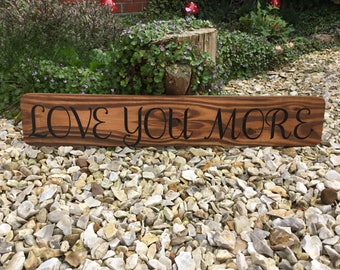 Love you more wooden sign- plaque- wedding- anniversary- engagement gift- Valentine's Day- rustic sign- home decor- wall art- wooden sign