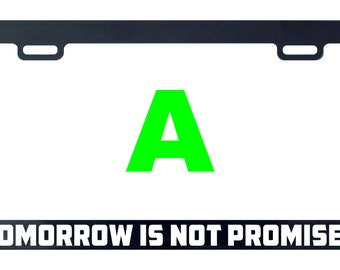 Tomorrow is not promised license plate frame tag holder decal sticker
