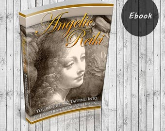 Angelic Reiki - Get Everything You Need To Know To Enter The Spiritual Realm Of Angelic Reiki. Ebook PDF