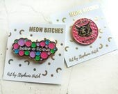MEOW BITCHES or babe-a-licious Enamel Pins by Stephanie Hatch
