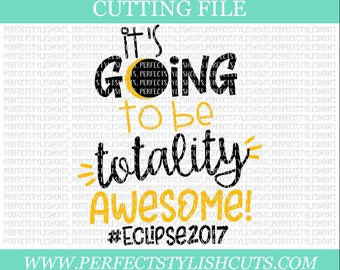 Eclipse 2017 SVG, It's Going To Be Totality Awesome, Solar Eclipse Svg, DXF, EPS, png Files for Cutting Machines Cameo or Cricut - Moon Svg