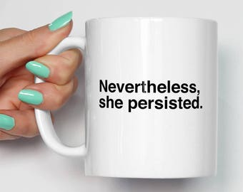 Nevertheless She Persisted Mug | Gifts For Her | Persisted Quote Feminist | Gift For Her | Cool Mugs