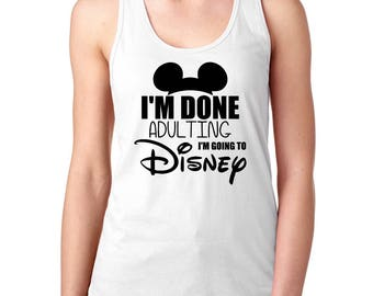 Disney inspired shirt, Ladies racerback tank, Disney vacation shirt, I'm done adulting, Disney shirt inspired, summer tank