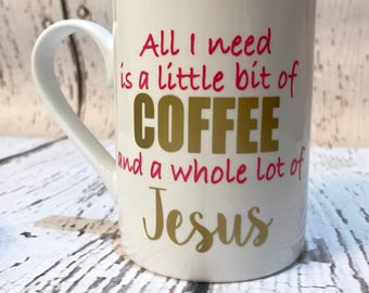 Coffee Mug // All I Need is a Little Bit of Coffee and a Whole Lot of Jesus Mug // Faith Coffee Mug