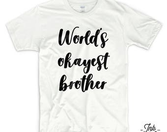 WORLDS OKAYEST BROTHER T Shirt Funny Birthday Gift