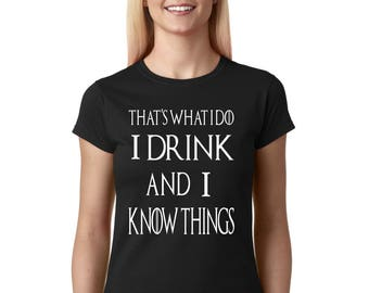 I Drink and I know Things Women's T-Shirt Ladies